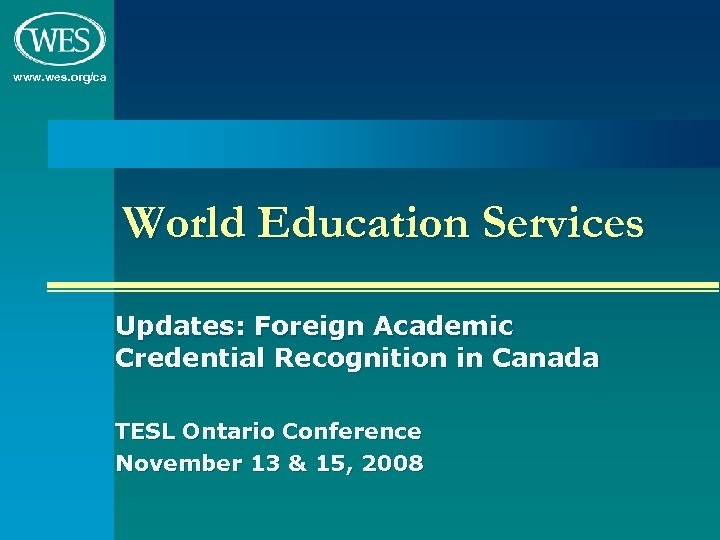 www. wes. org/ca World Education Services Updates: Foreign Academic Credential Recognition in Canada TESL