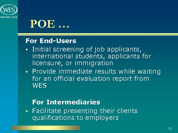 www. wes. org/ca POE … For End-Users § Initial screening of job applicants, international