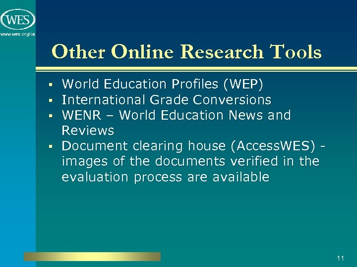 www. wes. org/ca Other Online Research Tools World Education Profiles (WEP) International Grade Conversions