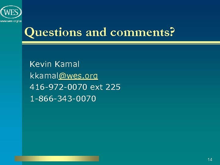 www. wes. org/ca Questions and comments? Kevin Kamal kkamal@wes. org 416 -972 -0070 ext