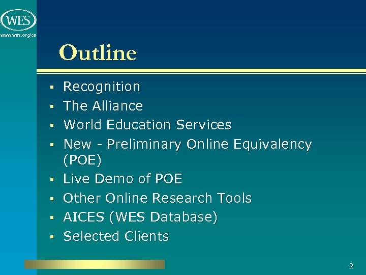 www. wes. org/ca Outline § § § § Recognition The Alliance World Education Services