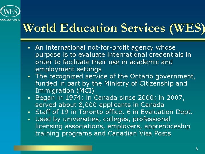 www. wes. org/ca World Education Services (WES) § § § An international not-for-profit agency