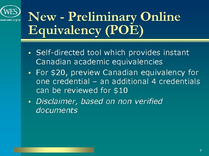 www. wes. org/ca New - Preliminary Online Equivalency (POE) Self-directed tool which provides instant