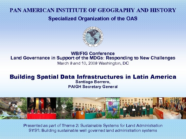PAN AMERICAN INSTITUTE OF GEOGRAPHY AND HISTORY Specialized Organization of the OAS WB/FIG Conference