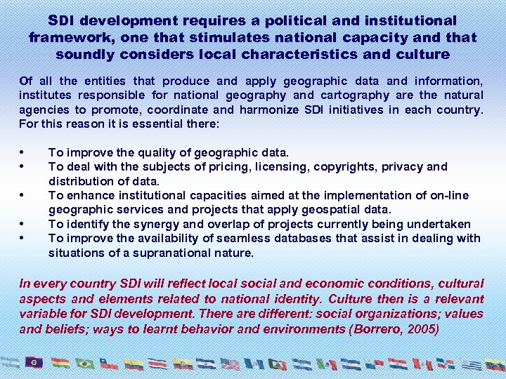 SDI development requires a political and institutional framework, one that stimulates national capacity and