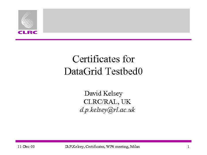 Certificates for Data. Grid Testbed 0 David Kelsey CLRC/RAL, UK d. p. kelsey@rl. ac.