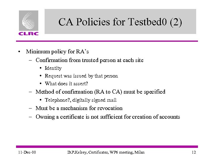 CA Policies for Testbed 0 (2) • Minimum policy for RA's – Confirmation from