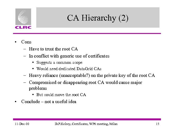 CA Hierarchy (2) • Cons – Have to trust the root CA – In