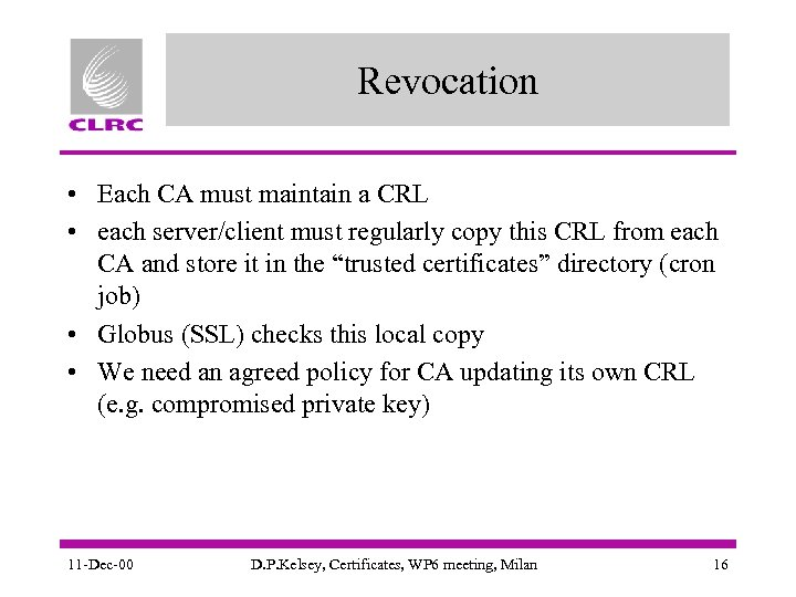 Revocation • Each CA must maintain a CRL • each server/client must regularly copy
