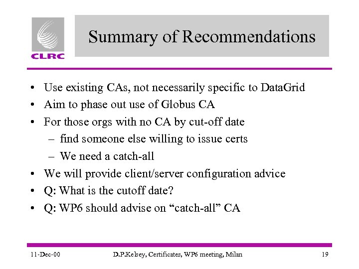 Summary of Recommendations • Use existing CAs, not necessarily specific to Data. Grid •