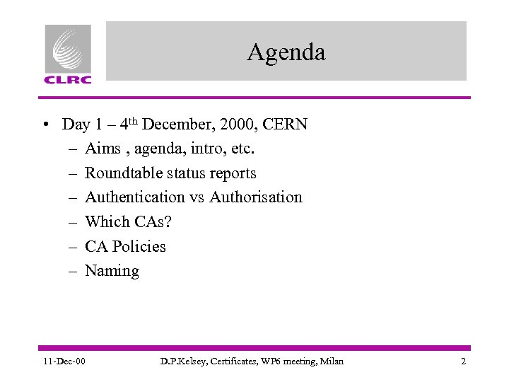 Agenda • Day 1 – 4 th December, 2000, CERN – Aims , agenda,