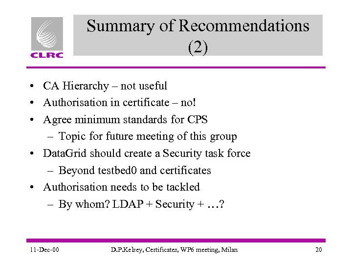 Summary of Recommendations (2) • CA Hierarchy – not useful • Authorisation in certificate