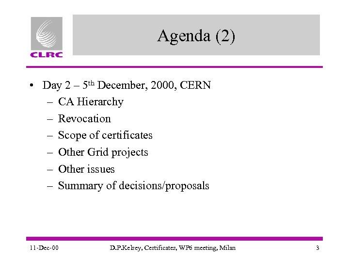 Agenda (2) • Day 2 – 5 th December, 2000, CERN – CA Hierarchy