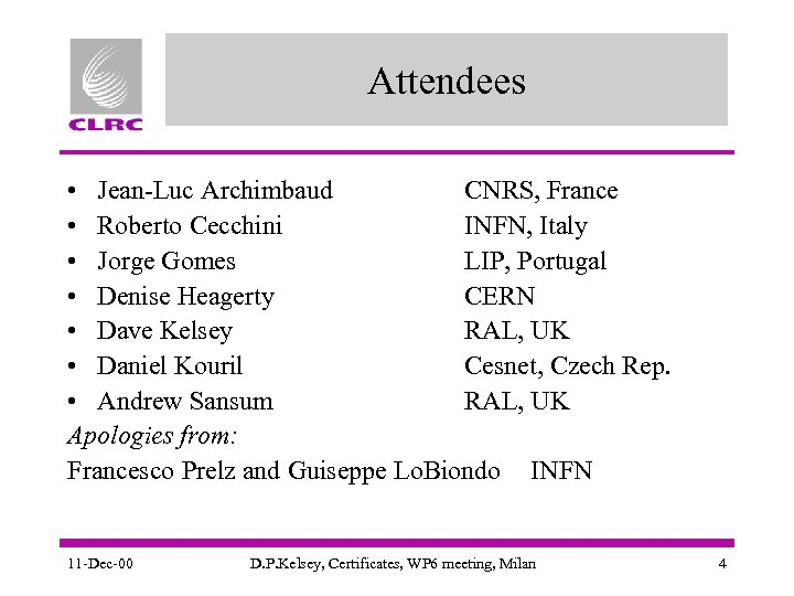 Attendees • Jean-Luc Archimbaud CNRS, France • Roberto Cecchini INFN, Italy • Jorge Gomes