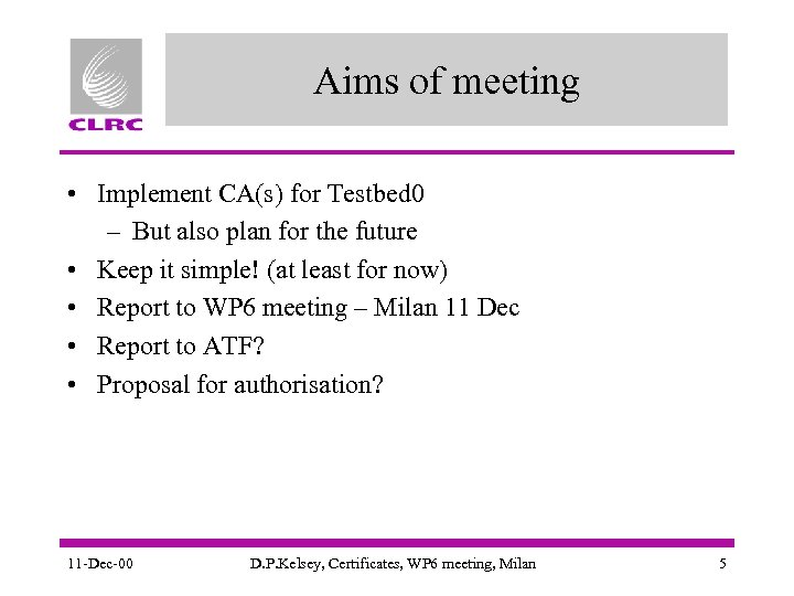 Aims of meeting • Implement CA(s) for Testbed 0 – But also plan for