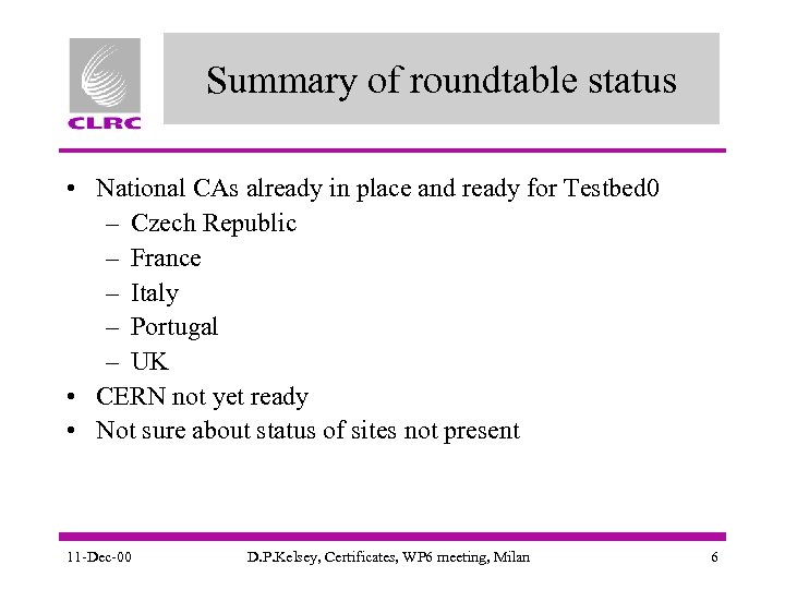 Summary of roundtable status • National CAs already in place and ready for Testbed
