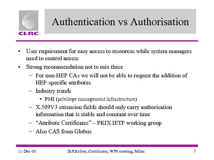 Authentication vs Authorisation • User requirement for easy access to resources while system managers