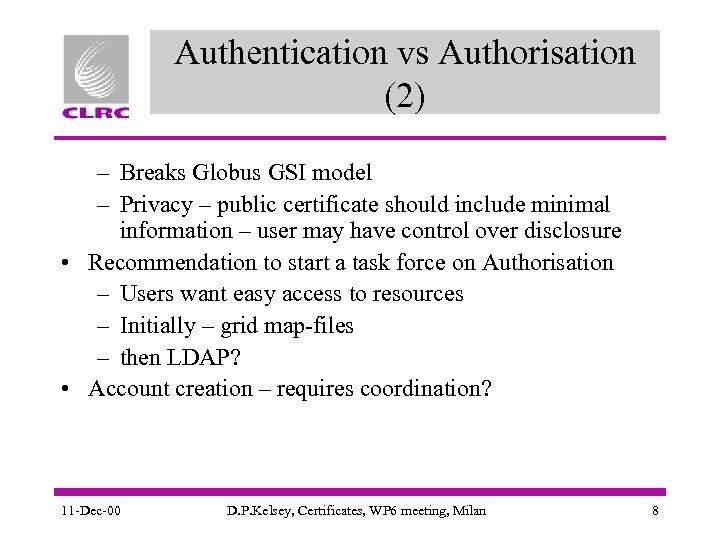 Authentication vs Authorisation (2) – Breaks Globus GSI model – Privacy – public certificate