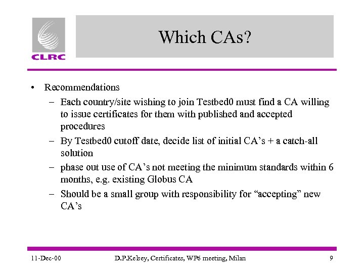 Which CAs? • Recommendations – Each country/site wishing to join Testbed 0 must find