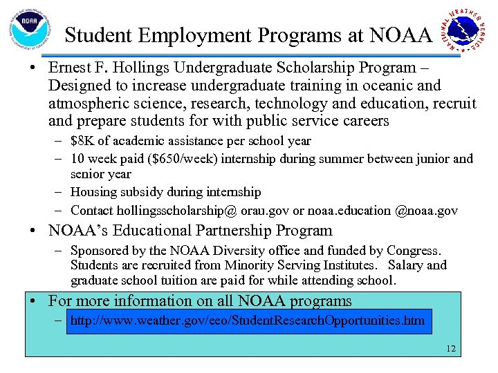 Student Employment Programs at NOAA • Ernest F. Hollings Undergraduate Scholarship Program – Designed