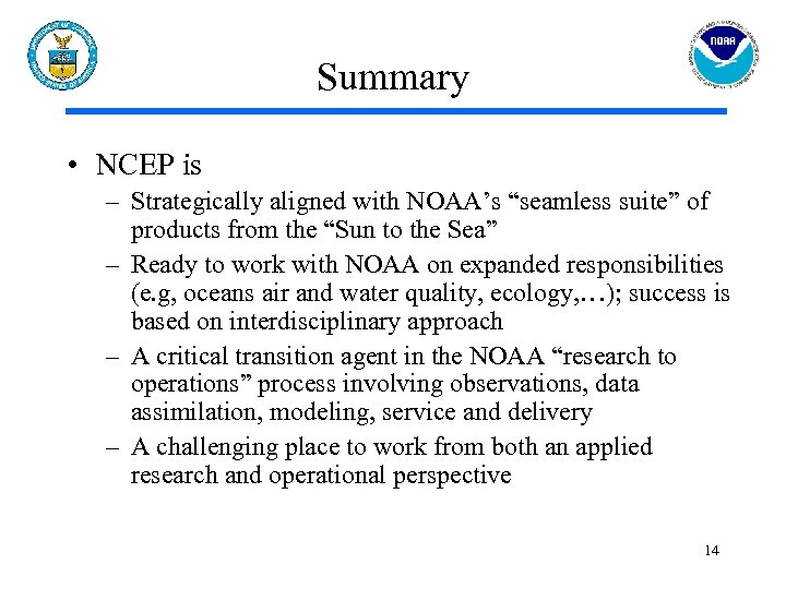 "Summary • NCEP is – Strategically aligned with NOAA's ""seamless suite"" of products from"