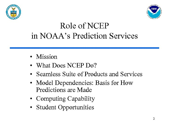 Role of NCEP in NOAA's Prediction Services • • Mission What Does NCEP Do?
