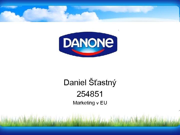 Daniel Šťastný 254851 Marketing v EU