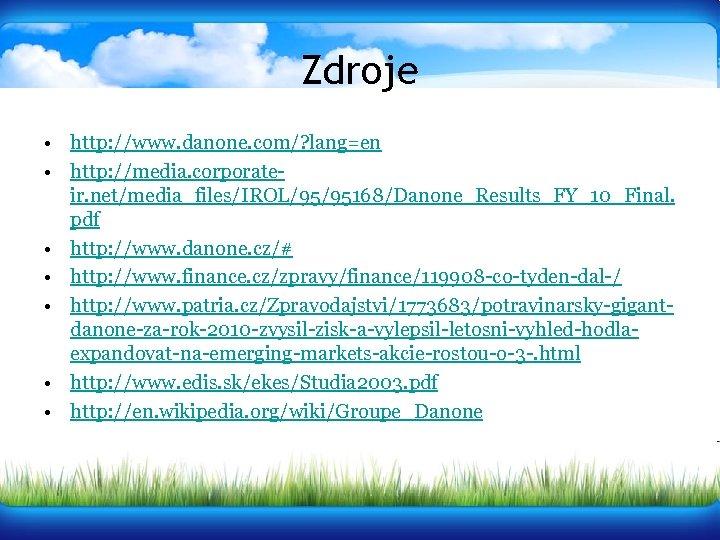 Zdroje • http: //www. danone. com/? lang=en • http: //media. corporateir. net/media_files/IROL/95/95168/Danone_Results_FY_10_Final. pdf •