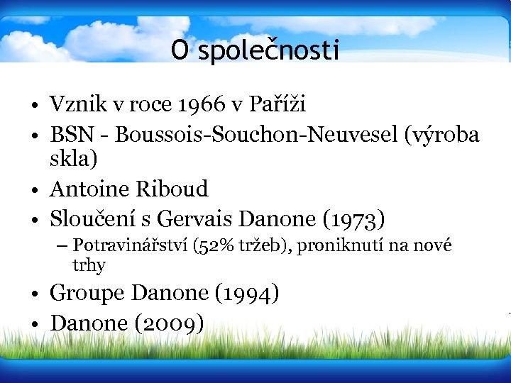 O společnosti • Vznik v roce 1966 v Paříži • BSN - Boussois-Souchon-Neuvesel (výroba