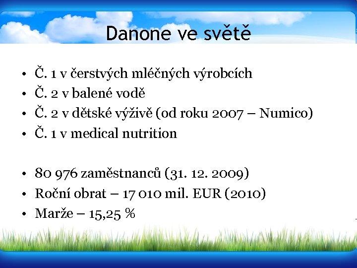 Danone ve světě • • Č. 1 v čerstvých mléčných výrobcích Č. 2 v