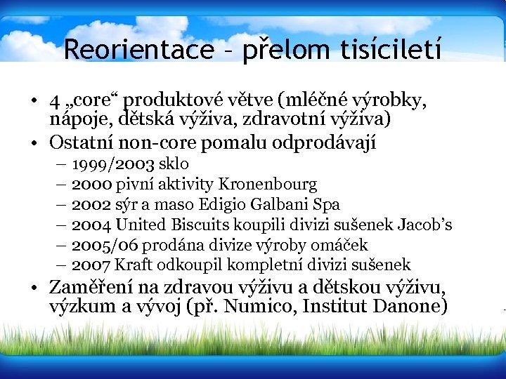 """Reorientace – přelom tisíciletí • 4 """"core"""" produktové větve (mléčné výrobky, nápoje, dětská výživa,"""