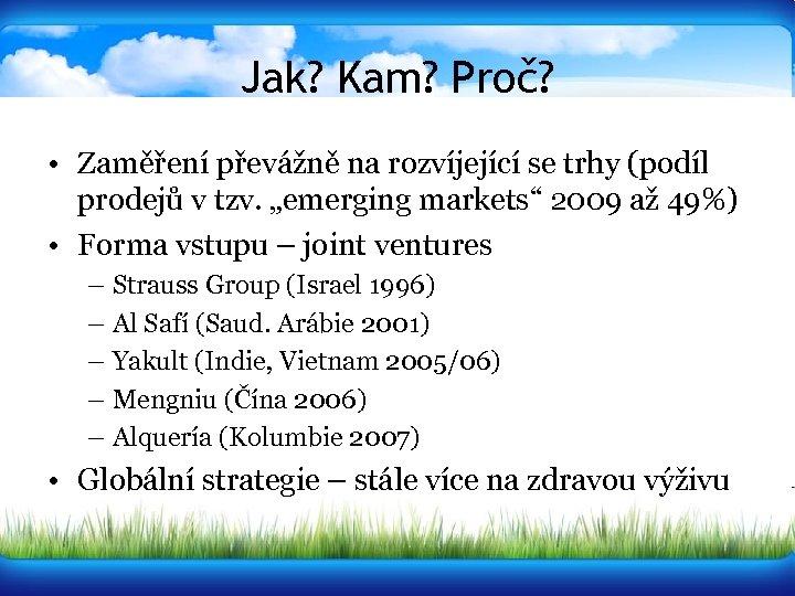 Jak? Kam? Proč? • Zaměření převážně na rozvíjející se trhy (podíl prodejů v tzv.