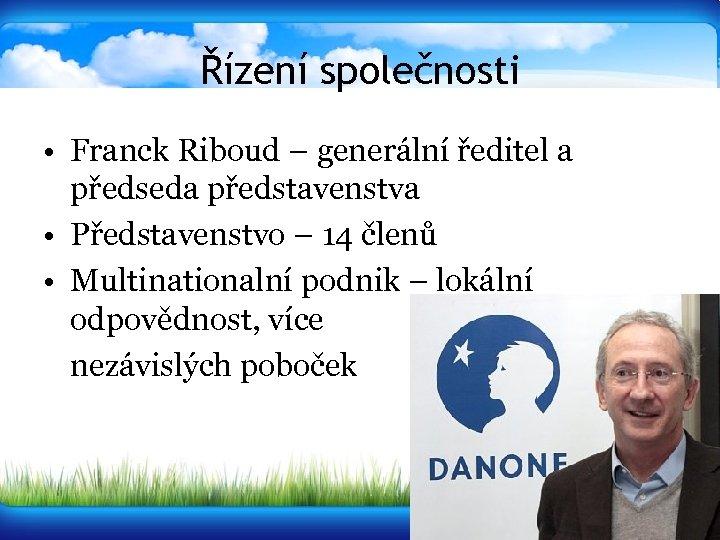 Řízení společnosti • Franck Riboud – generální ředitel a předseda představenstva • Představenstvo –