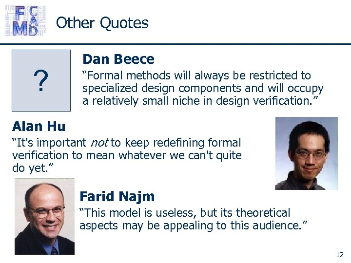 "Other Quotes ? Dan Beece ""Formal methods will always be restricted to specialized design"