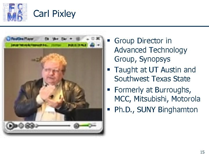 Carl Pixley § Group Director in Advanced Technology Group, Synopsys § Taught at UT