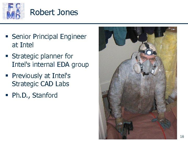 Robert Jones § Senior Principal Engineer at Intel § Strategic planner for Intel's internal