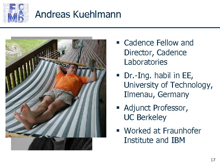 Andreas Kuehlmann § Cadence Fellow and Director, Cadence Laboratories § Dr. -Ing. habil in