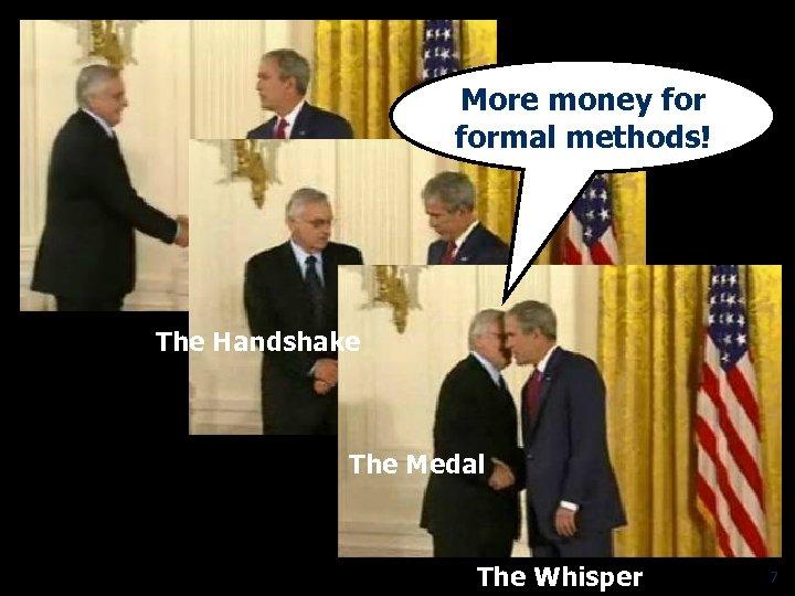 More money formal methods! The Handshake The Medal The Whisper 7