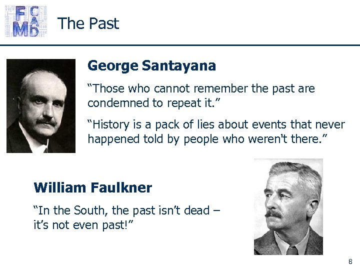 "The Past George Santayana ""Those who cannot remember the past are condemned to repeat"