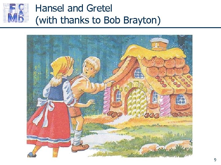 Hansel and Gretel (with thanks to Bob Brayton) 9