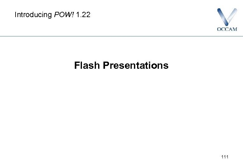 Introducing POW! 1. 22 Flash Presentations 111