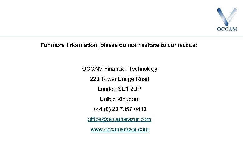 For more information, please do not hesitate to contact us: OCCAM Financial Technology 220