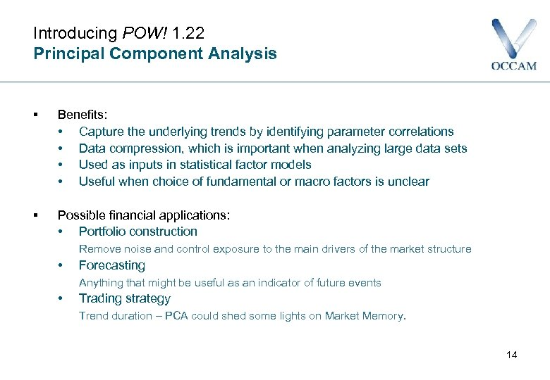 Introducing POW! 1. 22 Principal Component Analysis § Benefits: • Capture the underlying trends