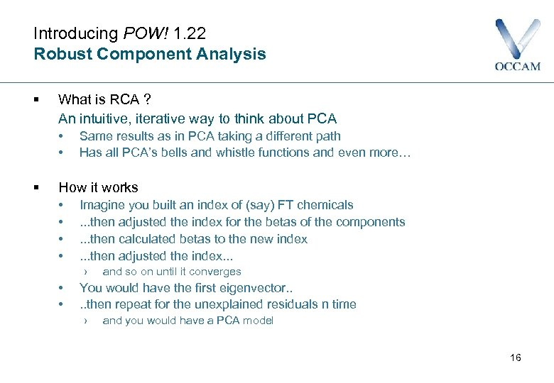 Introducing POW! 1. 22 Robust Component Analysis § What is RCA ? An intuitive,