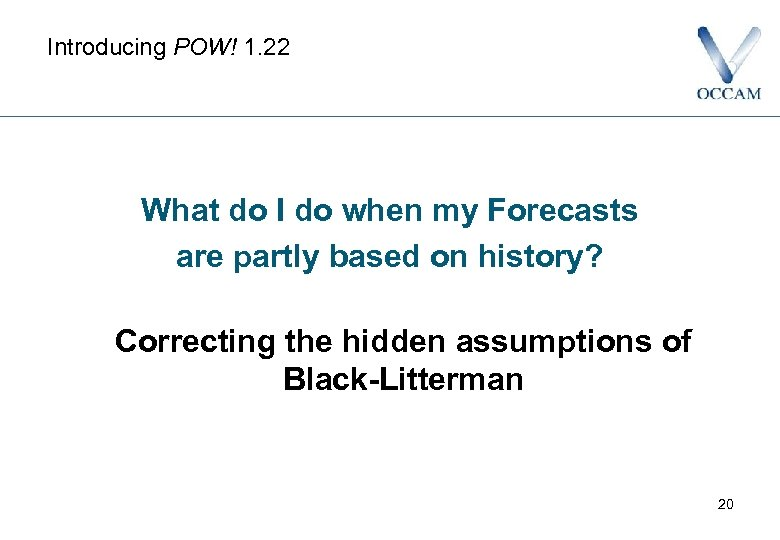 Introducing POW! 1. 22 What do I do when my Forecasts are partly based