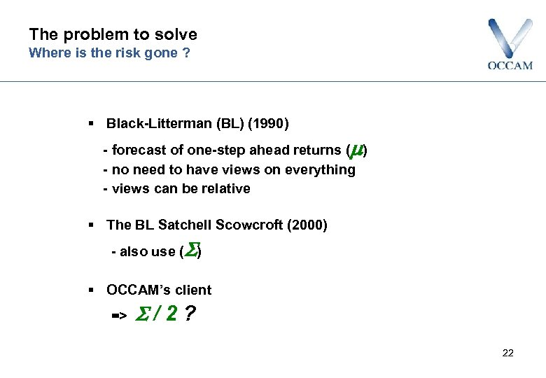 The problem to solve Where is the risk gone ? § Black-Litterman (BL) (1990)