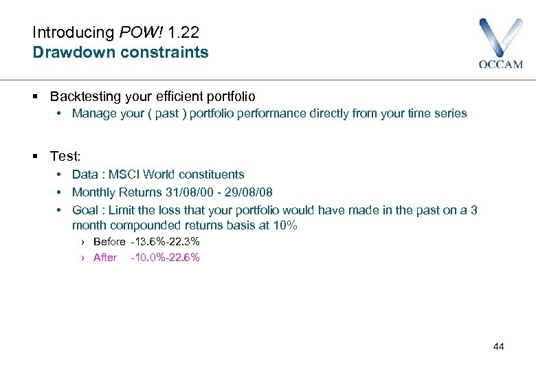 Introducing POW! 1. 22 Drawdown constraints § Backtesting your efficient portfolio • Manage your