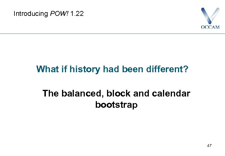 Introducing POW! 1. 22 What if history had been different? The balanced, block and