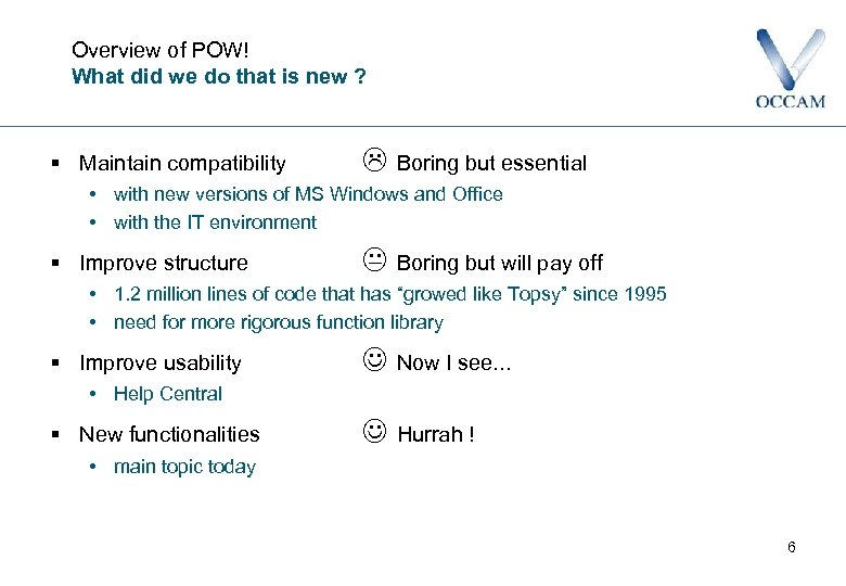 Overview of POW! What did we do that is new ? § Maintain compatibility