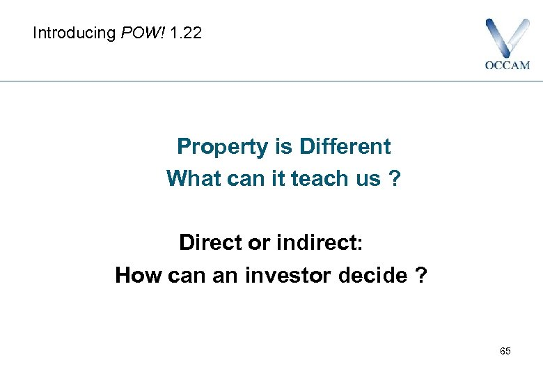 Introducing POW! 1. 22 Property is Different What can it teach us ? Direct